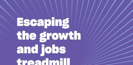 Escaping  the growth  and jobs  treadmill